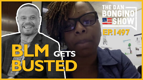Ep. 1497 BLM Gets Busted - The Dan Bongino Show