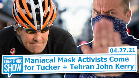 Maniacal Mask Activists Come for Tucker + Tehran John Kerry | The Charlie Kirk Show