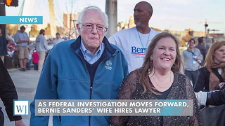 As Federal Investigation Moves Forward, Bernie Sanders' Wife Hires Lawyer - Video