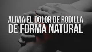 Alivia el Dolor De Rodilla De Forma Natural - Video