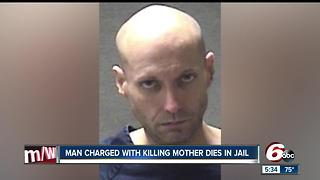 Man charged with killing mother dies in jail
