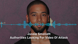 Jussie Smollett Attack: Police on Hunt for Video of Alleged Hate Crime