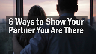 6 Ways to Show Your Partner You Are There - Video