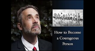 Jordan Peterson - How To Become a Courageous Person