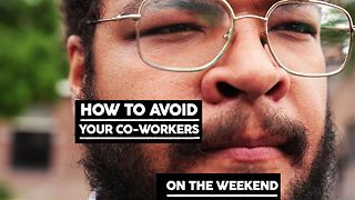 How to avoid your coworkers: on the weekend - Video