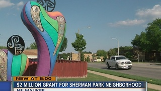 Sherman Park neighborhood to receive $2 million grant - Video
