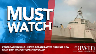 People Are Having Heated Debates After Name Of New Navy Ship Was Officially Revealed - Video