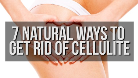 7 Natural Ways to Get Rid of Cellulite