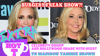 Real Housewife Plastic Surgery Freak Show?: Extra Hot T with TAMMIE BROWN & TS MADISON - Video
