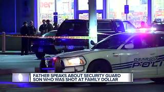 Father speaks about security guard son who was shot at Family Dollar
