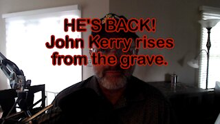 HE'S BACK! John Kerry rises from the grave.