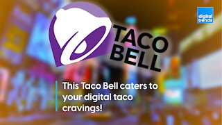This Taco Bell caters to your digital taco cravings.