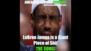 LeBron James is a Giant Piece of Shit...THE SONG!
