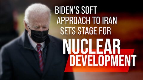 Biden's Soft Approach to Iran Sets Stage for Nuclear Development