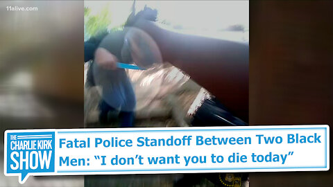 "Fatal Police Standoff Between Two Black Men: ""I don't want you to die today"""