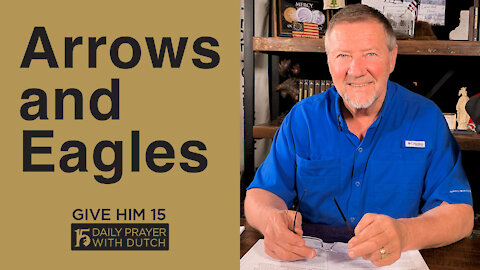 Arrows and Eagles | Give Him 15: Daily Prayer with Dutch | April 24