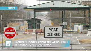 Active Shooter Reported At US Army Installation In Alabama