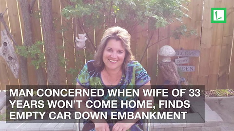Man Concerned When Wife of 33 Years Won't Come Home, Finds Empty Car Down Embankment