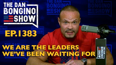 Ep. 1383 We Are The Leaders We've Been Waiting For - The Dan Bongino Show