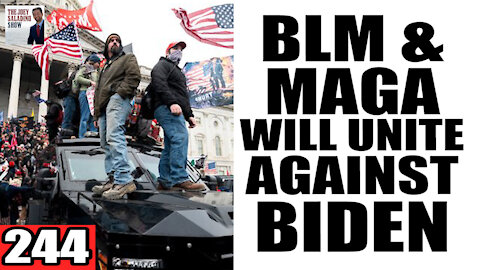 244. BLM & MAGA Will UNITE Against BIDEN