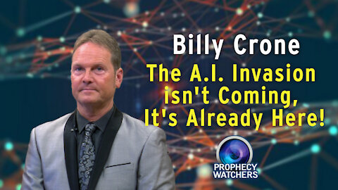 Billy Crone: The A.I. Invasion isn't Coming, It's Already Here!