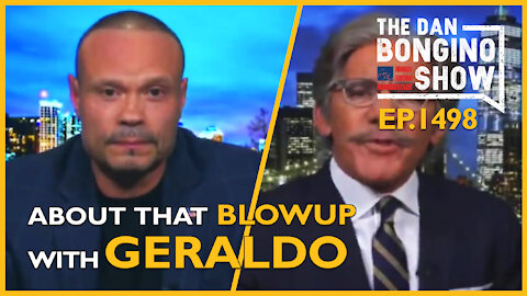 Ep. 1498 About That Blowup With Geraldo Last Night - The Dan Bongino Show