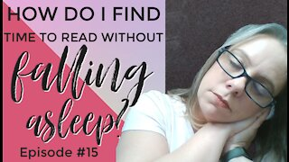 How Do I Find Time to Read Without Falling Asleep - Episode #15