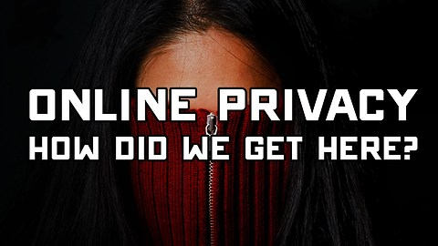 Online Privacy: How Did We Get Here?