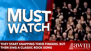 They Start Snapping Their Fingers. But Then Sing A Classic Rock Song - Video