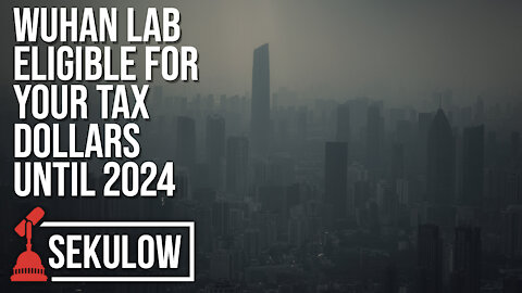 Wuhan Lab Eligible for Your Tax Dollars Until 2024