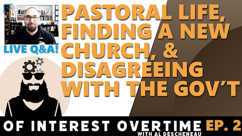 Balancing a Pastoral Life, Finding a New Church, & Disagreeing with the Gov't (Livestream Chat Ep 2)