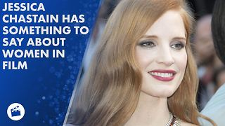 Jessica Chastain 'disturbed' by female roles at Cannes - Video