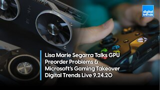 GPU Preorder Problems & Microsoft's Gaming Takeover | Digital Trends Live 9.24.20