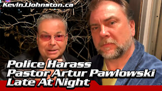 Calgary Police Harass Pastor Artur Pawlowski At His Home Late At Night With Bogus Tickets