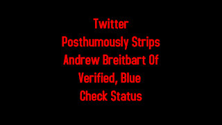 Twitter Posthumously Strips Andrew Breitbart Of Verified, Blue Check Status 3-4-2021