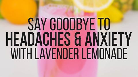Say goodbye to headaches & anxiety with lavender lemonade