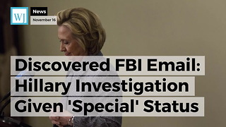 Discovered FBI Email: Hillary Investigation Given 'Special' Status To Keep Agents From Details - Video