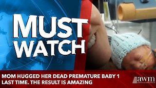 Mom Hugged Her Dead Premature Baby 1 Last Time. The Result is amazing - Video
