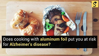 Does Cooking with Aluminum Foil Put You at Risk for Alzheimer's?