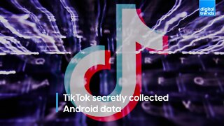 TikTok secretly collected Android data