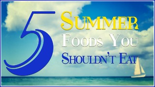 5 Summer foods you shouldn't eat - Video