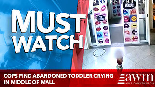 Cops Find Abandoned Toddler Crying In Middle Of Mall, Leads To Devastating Realization - Video