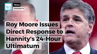Roy Moore Issues Direct Response to Hannity's 24-Hour Ultimatum - Video
