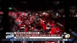 Big rig crash shuts down San Diego's I-15 near I-8 - Video