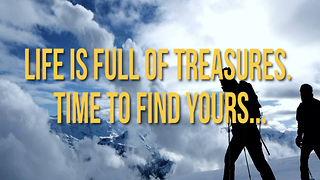 Life is Full of Treasures. Time to Find Yours... - Video