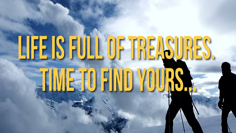 Life is Full of Treasures. Time to Find Yours...