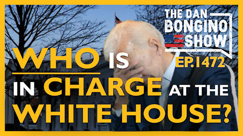 Ep. 1472 WHO Is In Charge At The White House? - The Dan Bongino Show