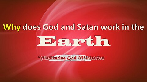 Why does God and Satan work in the Earth?