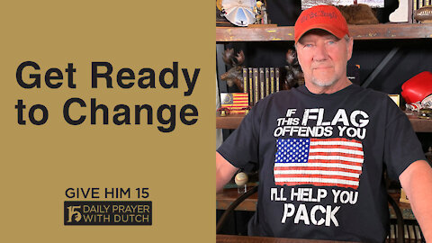 Get Ready to Change | Give Him 15: Daily Prayer with Dutch | May 1