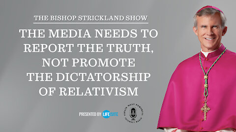 The media needs to report the truth, not promote the dictatorship of relativism